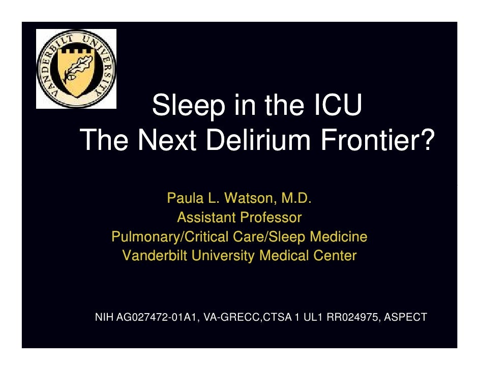 Sleep in the ICU The Next Delirium Frontier?           Paula L. Watson, M.D.             Assistant Professor    Pulmonary/...