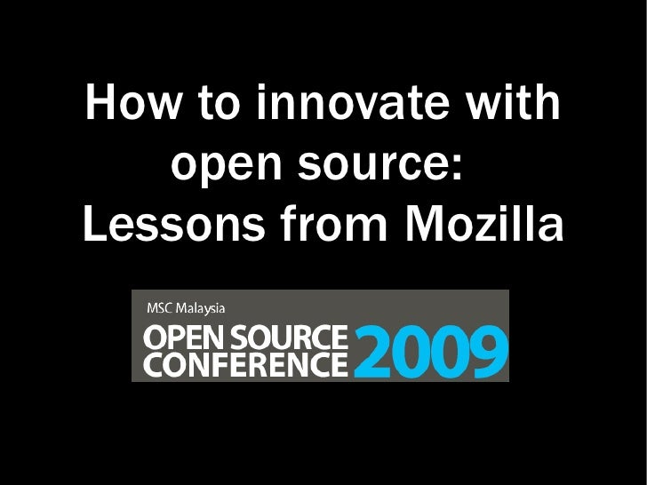 How to innovate with    open source:  Lessons from Mozilla