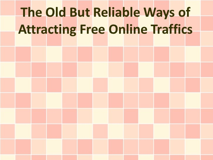 The Old But Reliable Ways ofAttracting Free Online Traffics