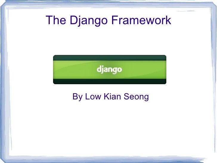 * DJANGO - The Python Framework - Low Kian Seong, Developer