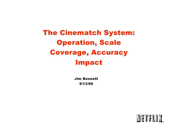 The Cinematch System:    Operation, Scale  Coverage, Accuracy         Impact         Jim Bennett          9/13/06