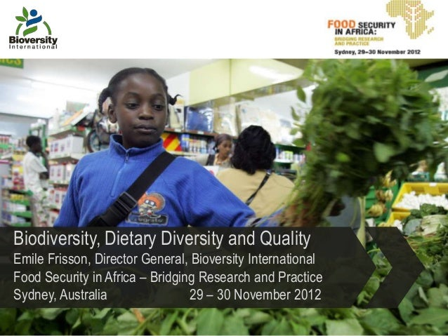 Biodiversity, Dietary Diversity and QualityEmile Frisson, Director General, Bioversity InternationalFood Security in Afric...