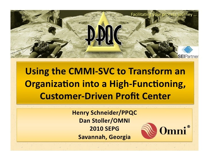 Using	   the	   CMMI-­‐SVC	   to	   Transform	   an	    Organiza8on	   into	   a	   High-­‐Func8oning,	       Customer-­‐D...