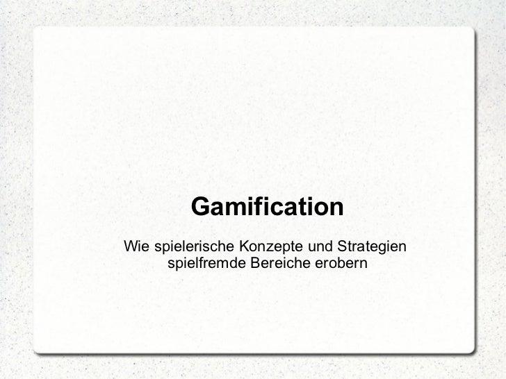 GamificationWie spielerische Konzepte und Strategien      spielfremde Bereiche erobern