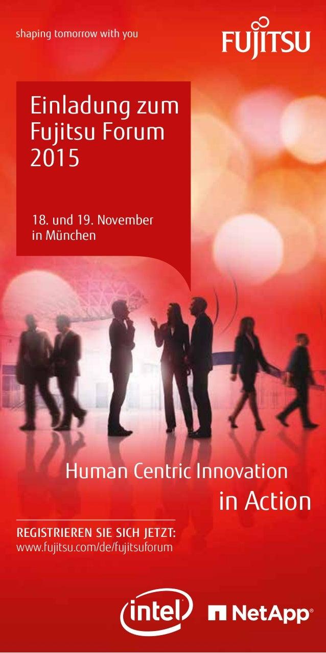 Human Centric Innovation in Action 18. und 19. November in München Einladung zum Fujitsu Forum 2015 REGISTRIEREN SIE SICH ...