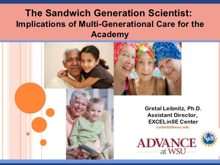 Gretal Leibnitz, Ph.D. Assistant Director,  EXCELinSE Center [email_address]   The Sandwich Generation Scientist:  Implica...
