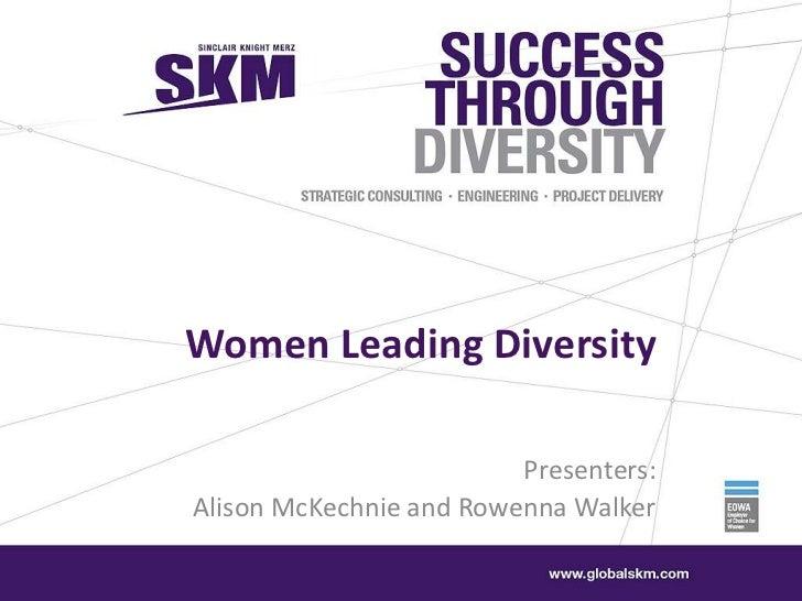 ICWES15 - Women Leading Diversity at SKM. Presented by Ms Alison McKechnie, Sinclair Knight Merz, Australia and Ms Rowenna M Walker, Sinclair Knight Merz, Australia