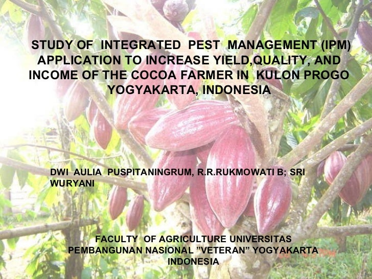 ICWES15 - Study of Integrated Pest Management Application to Increase Yield, Quality and Income of the Cocoa Farmers in Kulon Progo, Yogyakarta, Indonesia. Presented by Ms Dwi A Puspitaningrum, Dept of Agribusiness, Indonesia