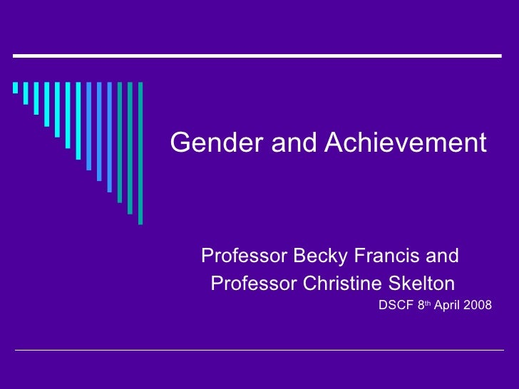 Gender and Achievement Professor Becky Francis and  Professor Christine Skelton DSCF 8 th  April 2008