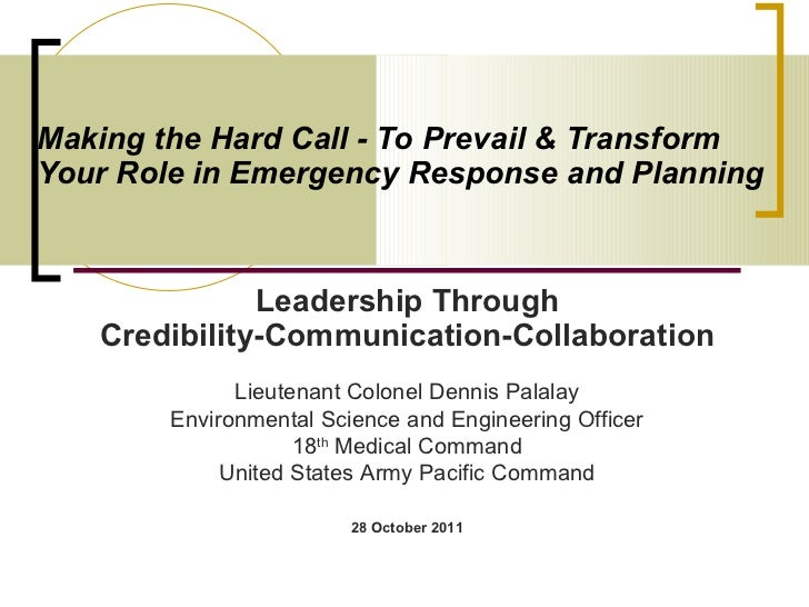 Making the Hard Call - To Prevail & Transform  Your Role in Emergency Response and Planning   Leadership Through Credibili...