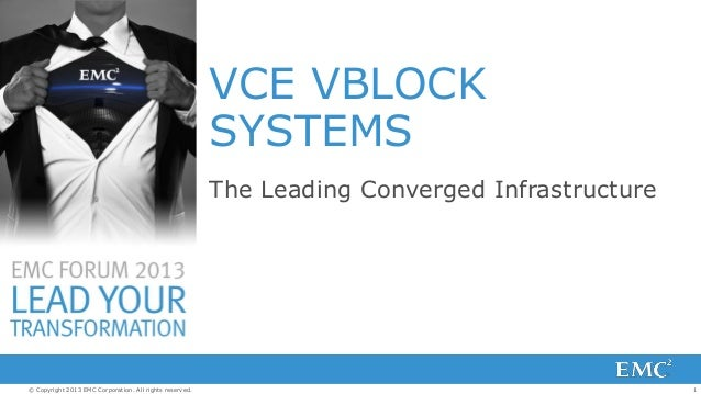 VCE VBLOCK SYSTEMS The Leading Converged Infrastructure  © Copyright 2013 EMC Corporation. All rights reserved.  1