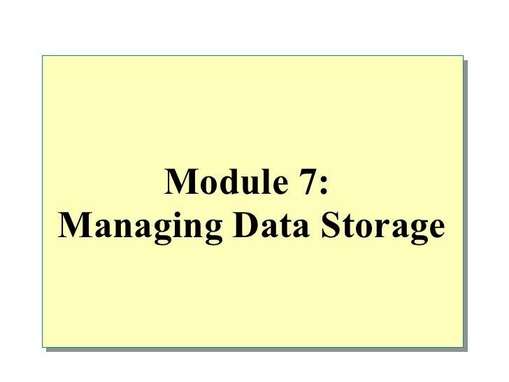Module 7:Managing Data Storage