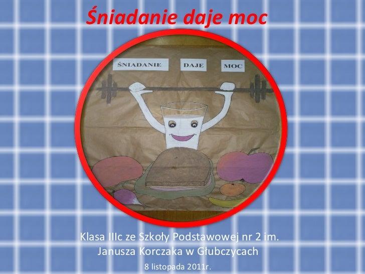Klasa IIIc ze Szkoły Podstawowej nr 2 im. Janusza Korczaka w Głubczycach  8 listopada 2011r. Śniadanie daje moc