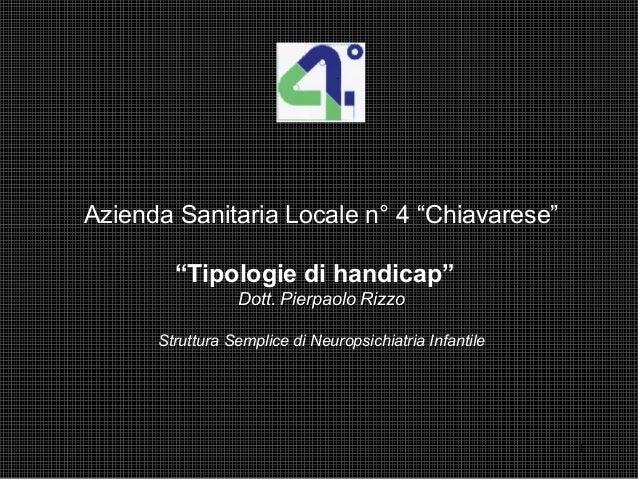 """1 Azienda Sanitaria Locale n° 4 """"Chiavarese"""" """"Tipologie di handicap"""" Dott. Pierpaolo RizzoDott. Pierpaolo Rizzo Struttura ..."""