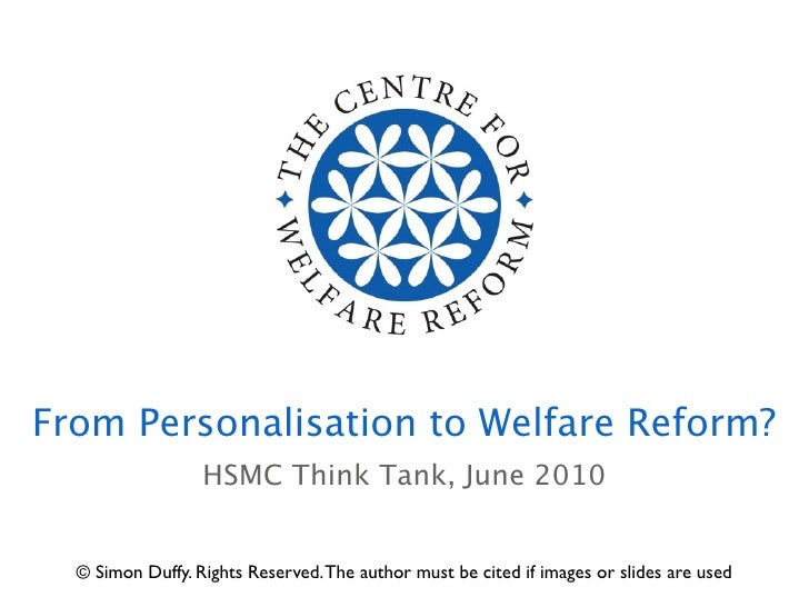 From Personalisation to Welfare Reform?                   HSMC Think Tank, June 2010     © Simon Duffy. Rights Reserved. T...