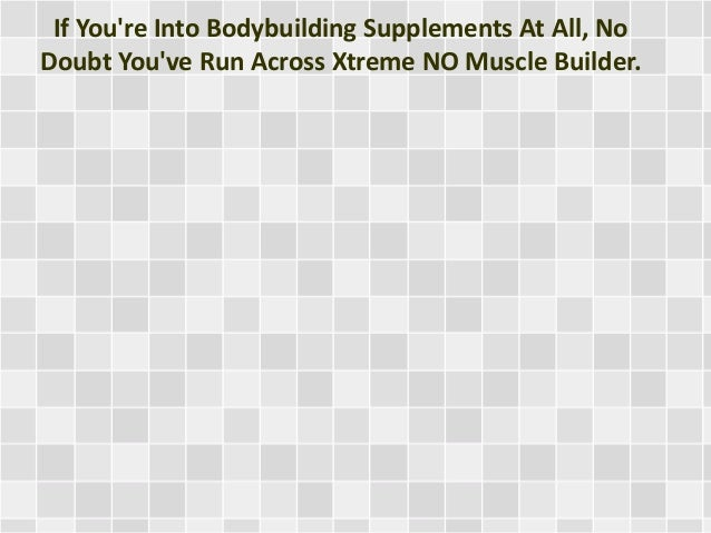 If You're Into Bodybuilding Supplements At All, No Doubt You've Run Across Xtreme NO Muscle Builder.