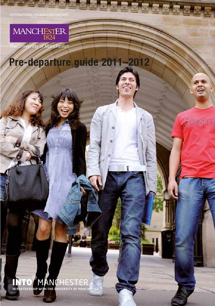 INTERNATIONAL FOUNDATION PARTNER:INTERNATIONAL FOUNDATION PARTNER:Pre-departure guide 2011–2012            g INTO MANCHEST...