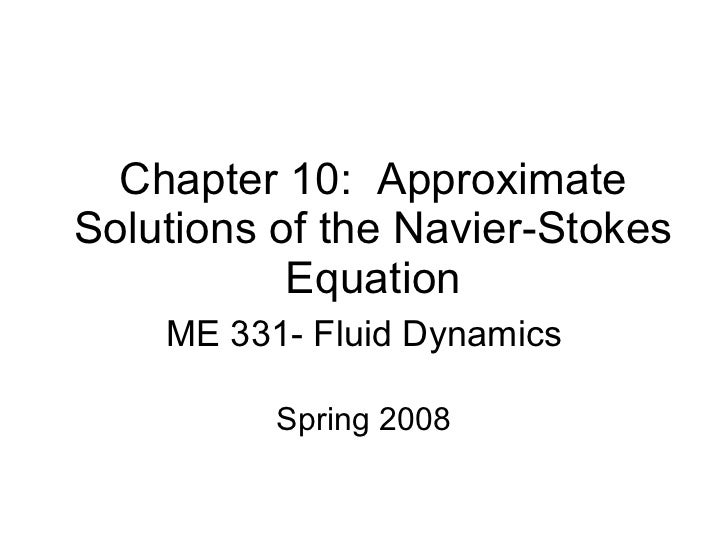 Chapter 10:  Approximate Solutions of the Navier-Stokes Equation ME 331- Fluid Dynamics Spring 2008