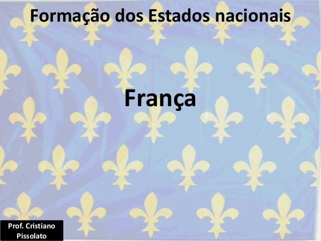 França Formação dos Estados nacionais Prof. Cristiano Pissolato