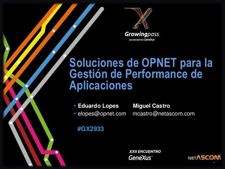 Soluciones de OPNET para laGestión de Performance deAplicaciones Eduardo Lopes      Miguel Castro elopes@opnet.com   mca...