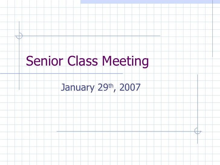 Senior Class Meeting January 29 th , 2007