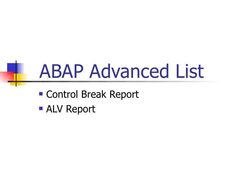 ABAP Advanced List <ul><li>Control Break Report </li></ul><ul><li>ALV Report  </li></ul>