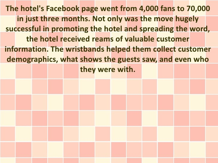 The hotels Facebook page went from 4,000 fans to 70,000    in just three months. Not only was the move hugelysuccessful in...