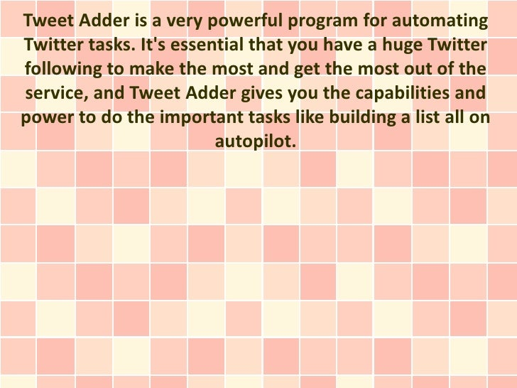 Tweet Adder is a very powerful program for automatingTwitter tasks. Its essential that you have a huge Twitterfollowing to...