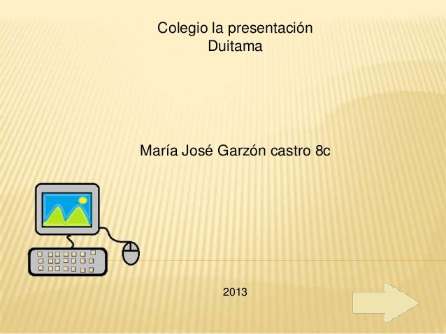 Colegio la presentación         DuitamaMaría José Garzón castro 8c           2013