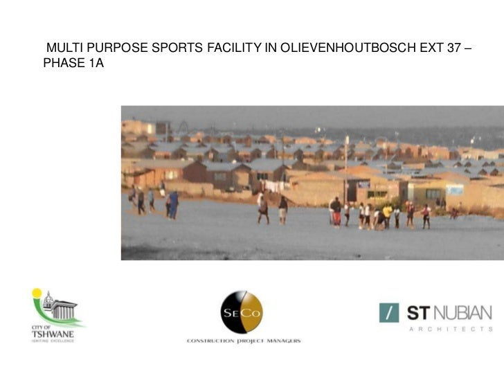 MULTI PURPOSE SPORTS FACILITY IN OLIEVENHOUTBOSCH EXT 37 –PHASE 1A