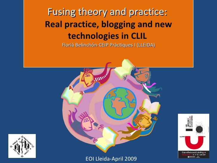 Fusing theory and practice:  Real practice, blogging and new technologies in CLIL  Florià Belinchón-CEIP Pràctiques I (LLE...