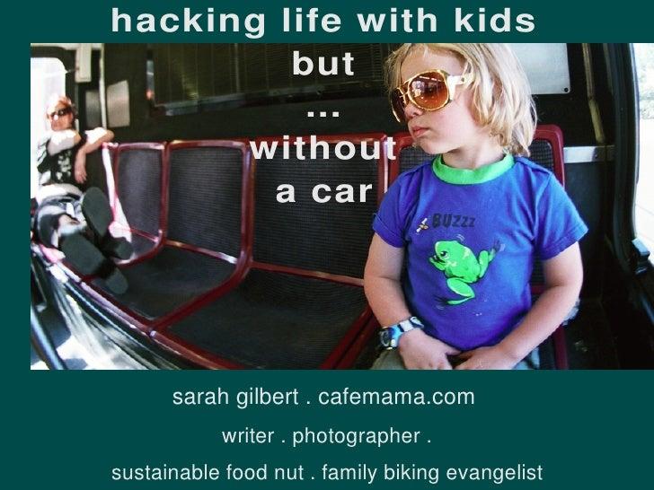 15 Sarah Gilbert: Hacking life with kids, but without a car