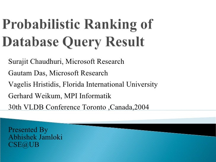 Surajit Chaudhuri, Microsoft Research Gautam Das, Microsoft Research Vagelis Hristidis, Florida International University G...
