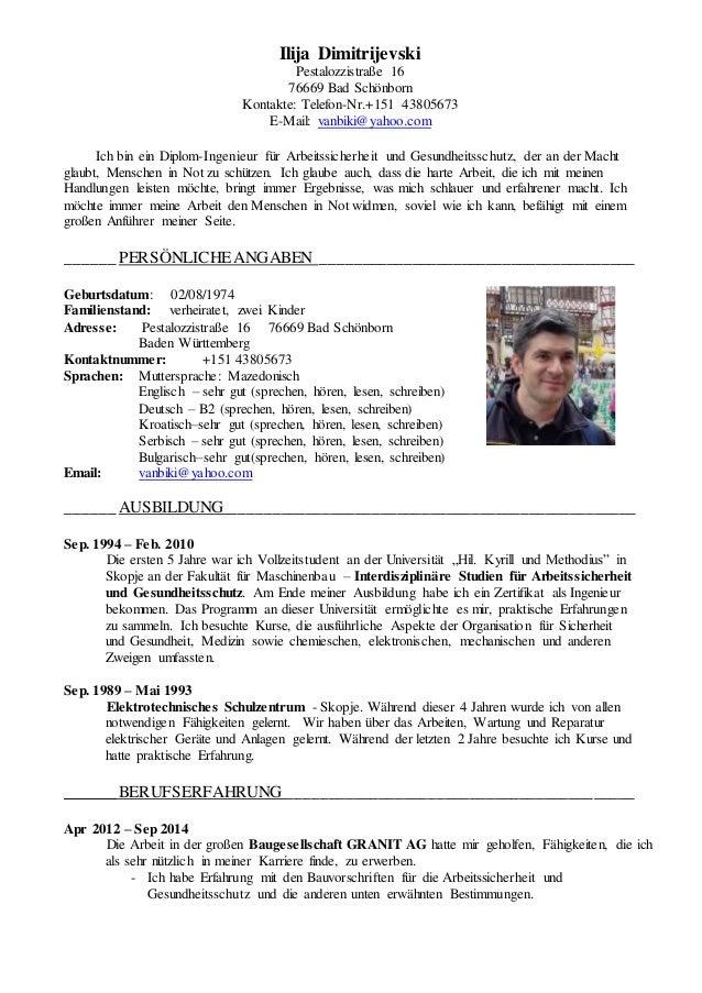 Ilija Dimitrijevski Pestalozzistraße 16 76669 Bad Schönborn Kontakte: Telefon-Nr.+151 43805673 E-Mail: vanbiki@yahoo.com I...