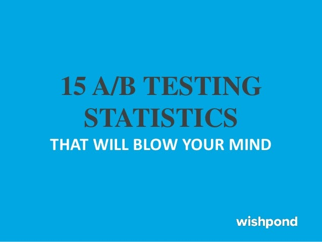 15 A/B TESTING STATISTICS THAT WILL BLOW YOUR MIND