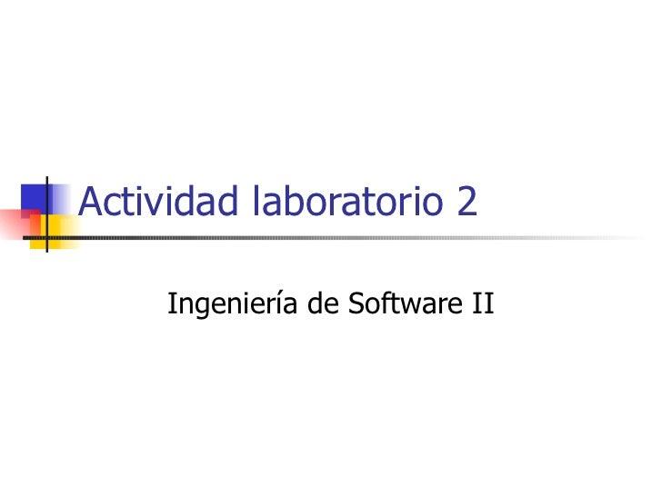 Actividad laboratorio 2 Ingeniería de Software II