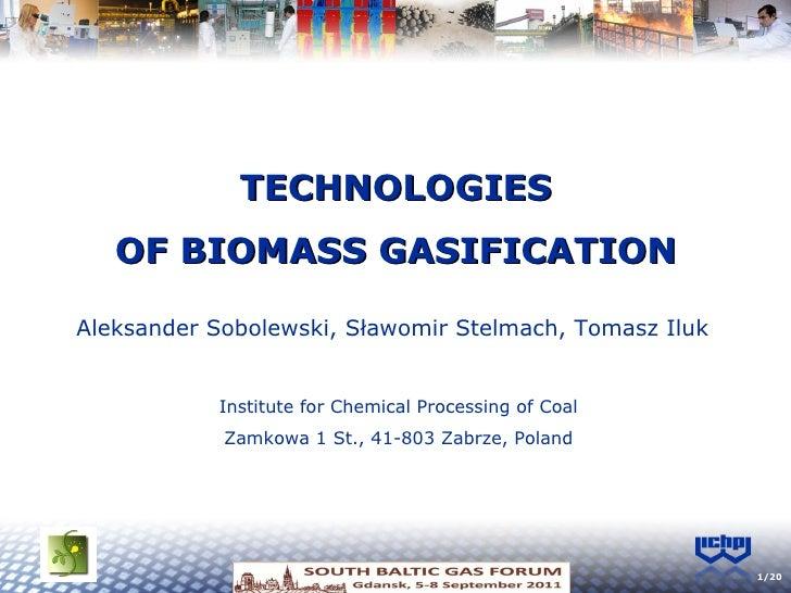 TECHNOLOGIES OF BIOMASS GASIFICATION Aleksander Sobolewski, Sławomir Stelmach, Tomasz Iluk Institute for Chemical Processi...
