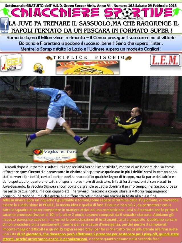 Settimanale GRATUITO dell A.S.D. Green Soccer Ainis. Anno VI - Numero 168 Sabato 09 Febbraio 2013                         ...