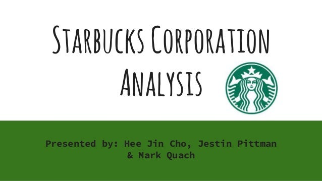starbucks corporate analysis Starbucks swot analysis: strengths based in quality and 'third place' experience posted on april 3, 2017 by john dudovskiy swot is an acronym for strengths, weaknesses, opportunities and threats related to organizations.