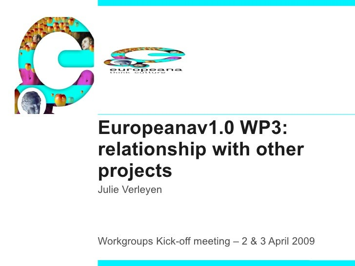 Europeanav1.0 WP3: relationship with other projects Julie Verleyen Workgroups Kick-off meeting – 2 & 3 April 2009
