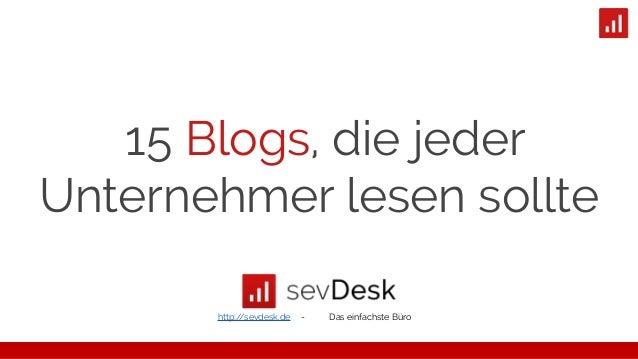 15 Blogs, die jeder Unternehmer lesen sollte http://sevdesk.de - Das einfachste Büro