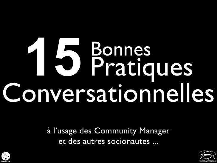 15 Pratiques BonnesConversationnelles   à l'usage des Community Manager       et des autres socionautes ...