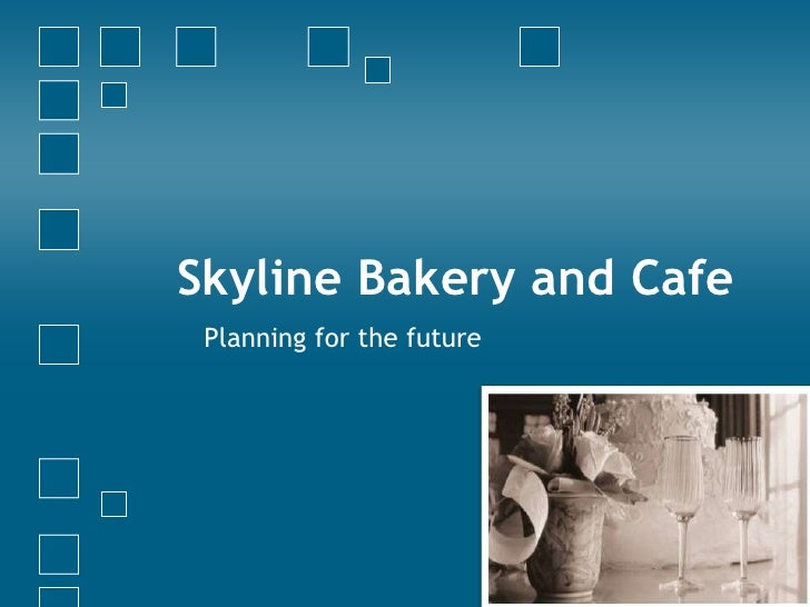 Skyline Bakery and Cafe Planning for the future