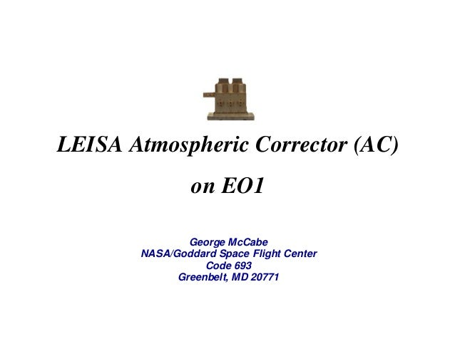LEISA Atmospheric Corrector (AC) on EO1 George McCabe NASA/Goddard Space Flight Center Code 693 Greenbelt, MD 20771