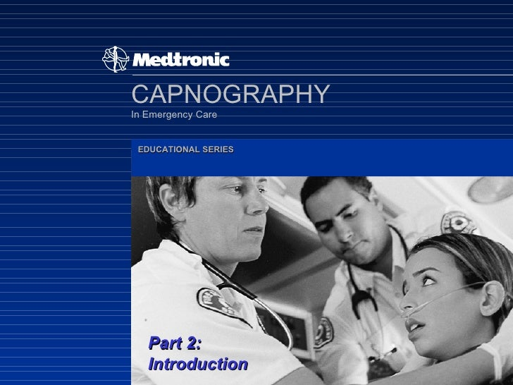 CAPNOGRAPHY In Emergency Care EDUCATIONAL SERIES Part 2: Introduction