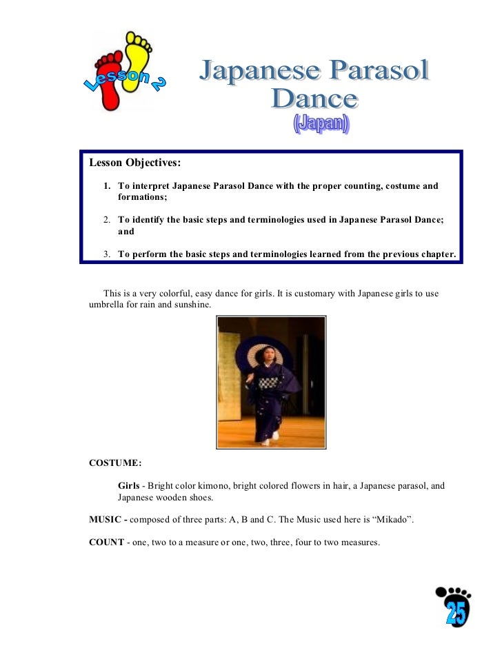 Lesson Objectives:   1. To interpret Japanese Parasol Dance with the proper counting, costume and      formations;   2. To...