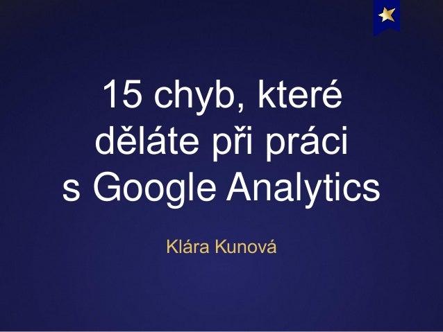 Webová analytika: 15 chyb, které děláte při práci s Google Analytics