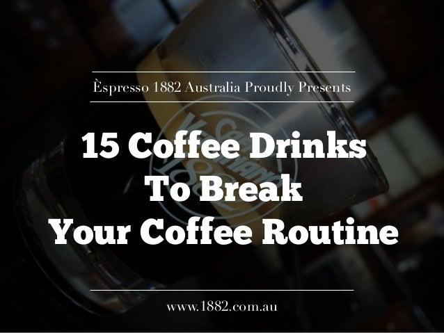15 Coffee Drinks To Break Your Coffee Routine Èspresso 1882 Australia Proudly Presents www.1882.com.au
