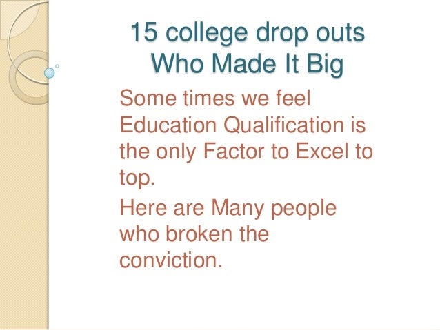 15 college drop outs  Who Made It BigSome times we feelEducation Qualification isthe only Factor to Excel totop.Here are M...