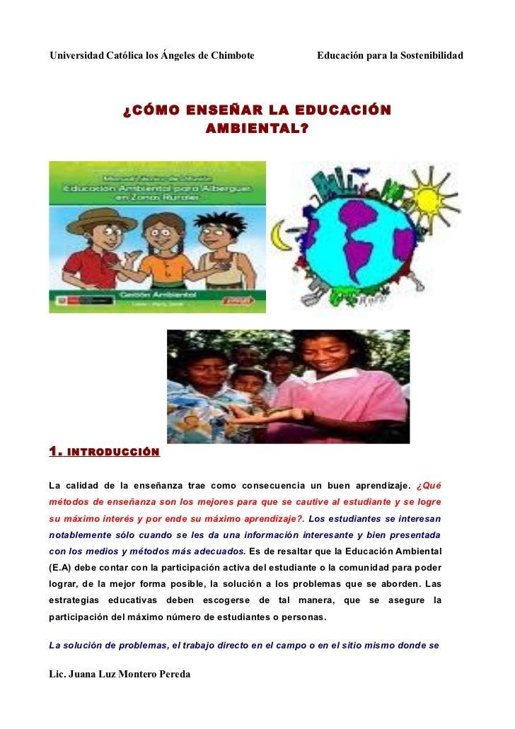 Universidad Católica los Ángeles de Chimbote              Educación para la Sostenibilidad                ¿CÓMO ENSEÑAR LA...